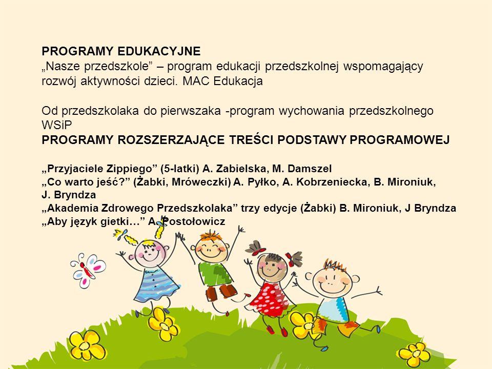 PROGRAMY EDUKACYJNE Nasze przedszkole – program edukacji przedszkolnej wspomagający rozwój aktywności dzieci. MAC Edukacja Od przedszkolaka do pierwsz