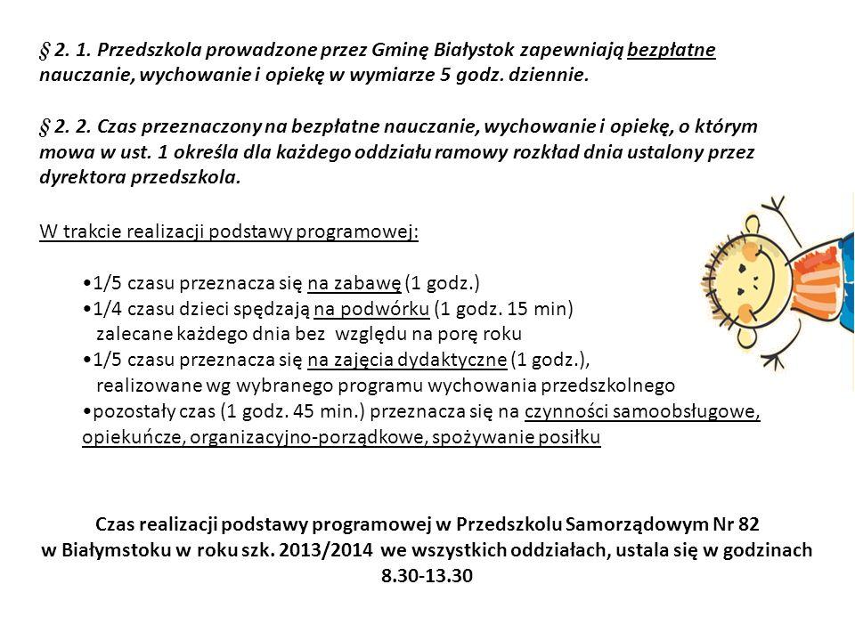 § 2. 1. Przedszkola prowadzone przez Gminę Białystok zapewniają bezpłatne nauczanie, wychowanie i opiekę w wymiarze 5 godz. dziennie. § 2. 2. Czas prz