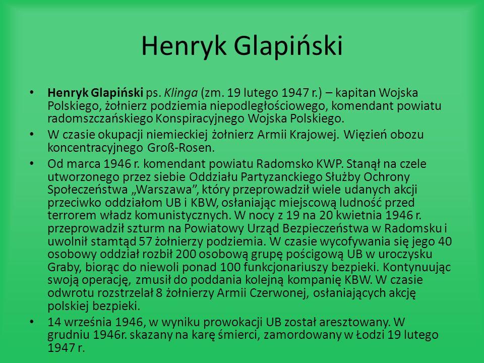 Henryk Glapiński Henryk Glapiński ps. Klinga (zm. 19 lutego 1947 r.) – kapitan Wojska Polskiego, żołnierz podziemia niepodległościowego, komendant pow