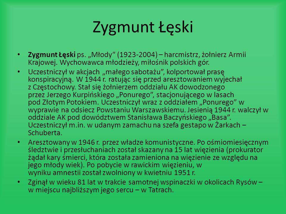 Zygmunt Łęski Zygmunt Łęski ps. Młody (1923-2004) – harcmistrz, żołnierz Armii Krajowej. Wychowawca młodzieży, miłośnik polskich gór. Uczestniczył w a