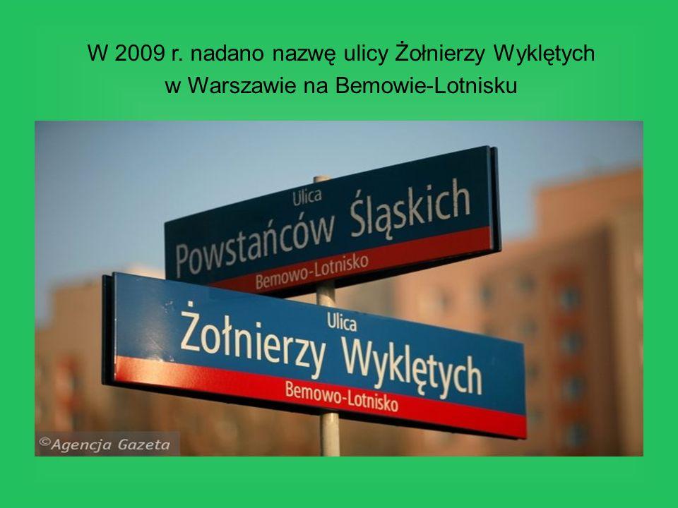 W 2009 r. nadano nazwę ulicy Żołnierzy Wyklętych w Warszawie na Bemowie-Lotnisku