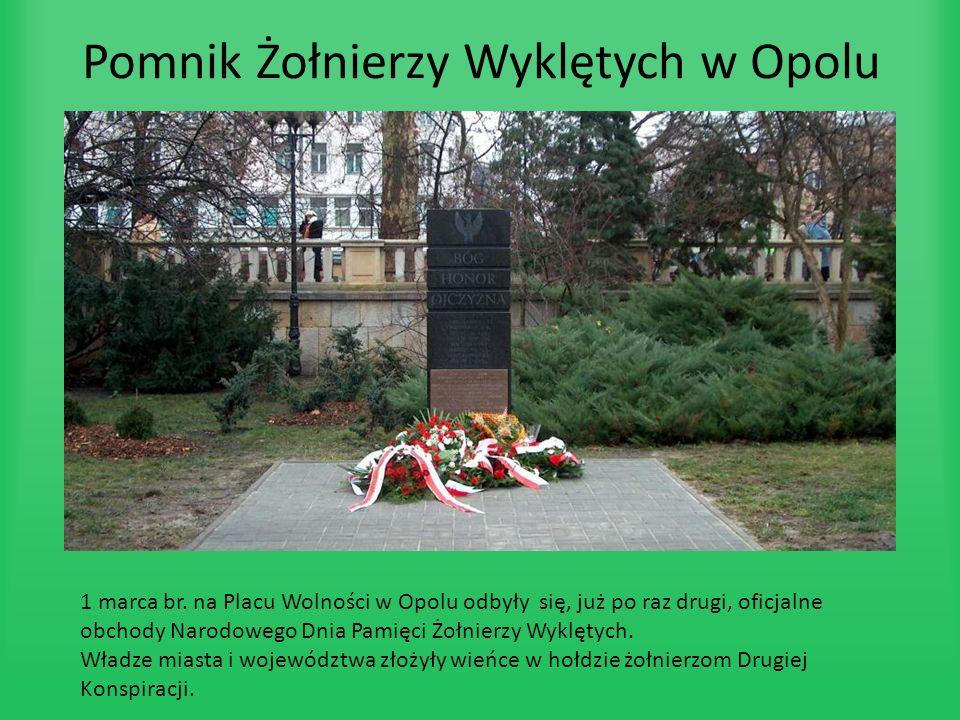 Pomnik Żołnierzy Wyklętych w Opolu 1 marca br. na Placu Wolności w Opolu odbyły się, już po raz drugi, oficjalne obchody Narodowego Dnia Pamięci Żołni