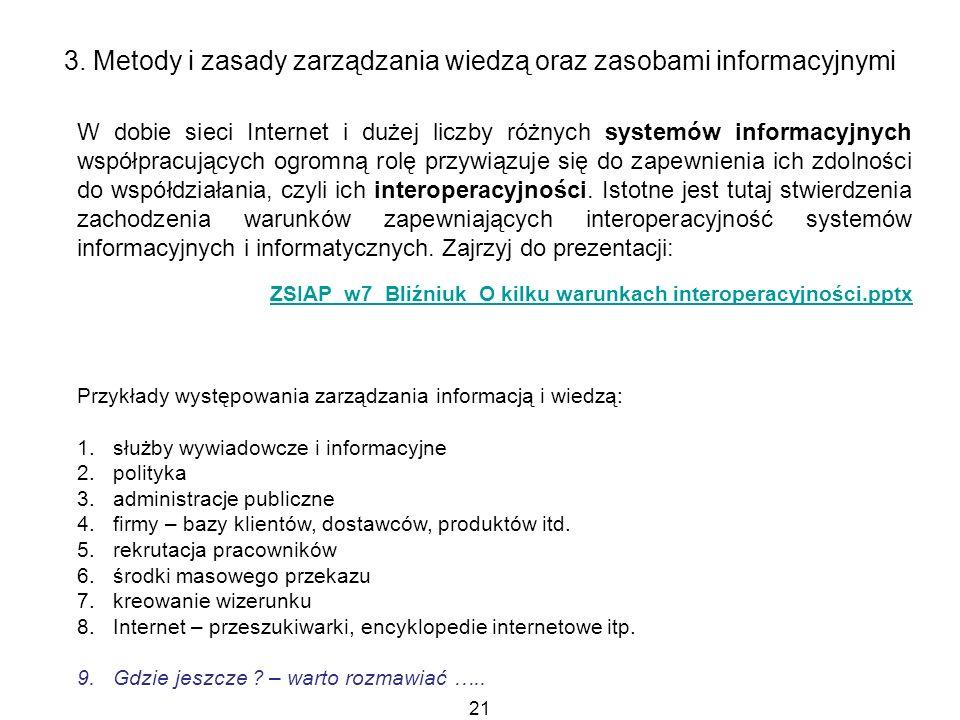 21 3. Metody i zasady zarządzania wiedzą oraz zasobami informacyjnymi W dobie sieci Internet i dużej liczby różnych systemów informacyjnych współpracu