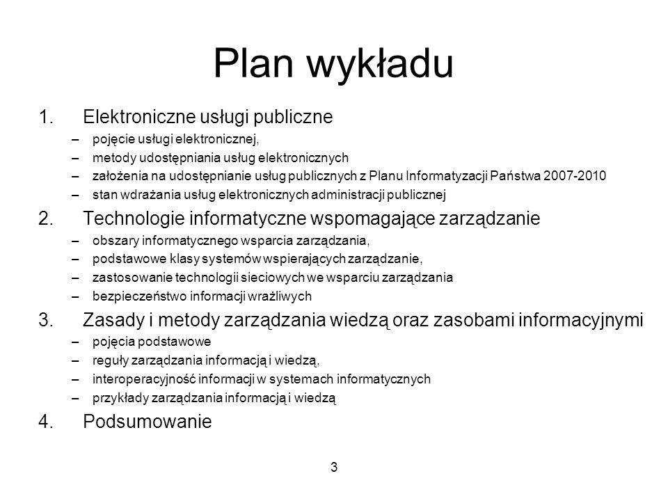 3 Plan wykładu 1.Elektroniczne usługi publiczne –pojęcie usługi elektronicznej, –metody udostępniania usług elektronicznych –założenia na udostępniani