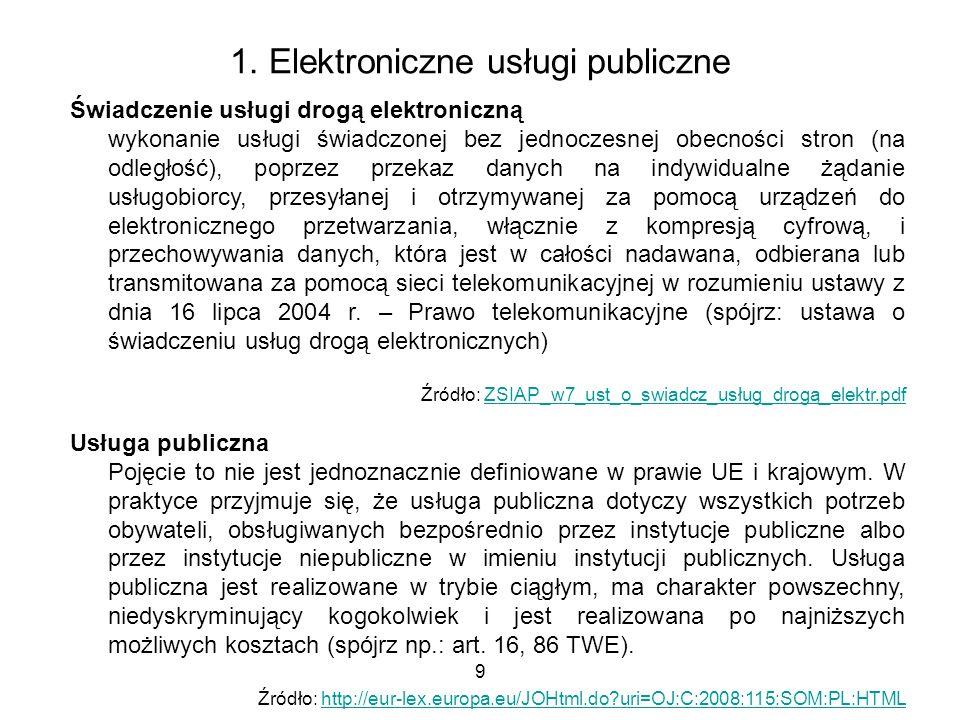 9 1. Elektroniczne usługi publiczne Świadczenie usługi drogą elektroniczną wykonanie usługi świadczonej bez jednoczesnej obecności stron (na odległość