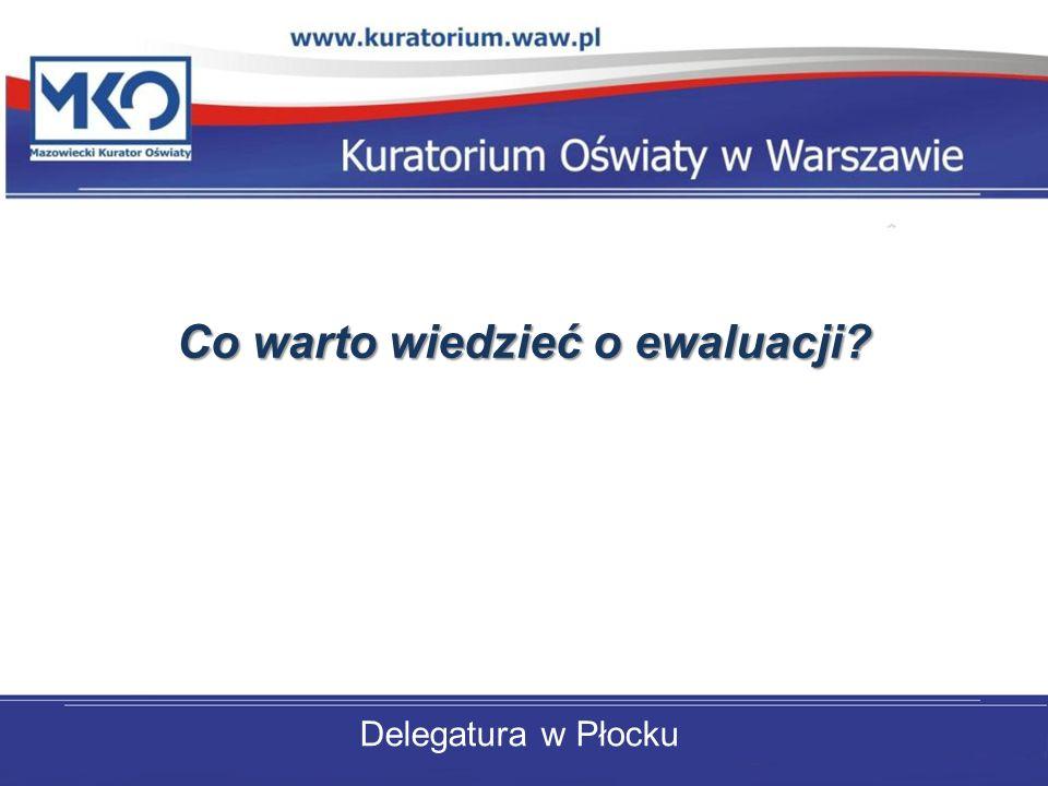 Delegatura w Płocku Co warto wiedzieć o ewaluacji?