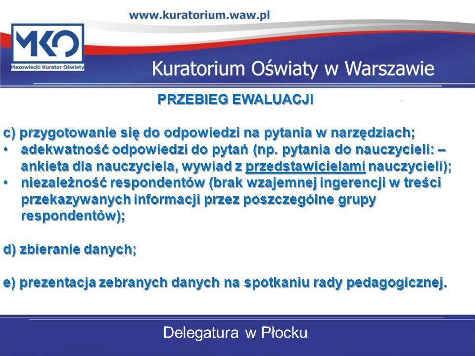 Delegatura w Płocku PRZEBIEG EWALUACJI c) przygotowanie się do odpowiedzi na pytania w narzędziach; adekwatność odpowiedzi do pytań (np. pytania do na