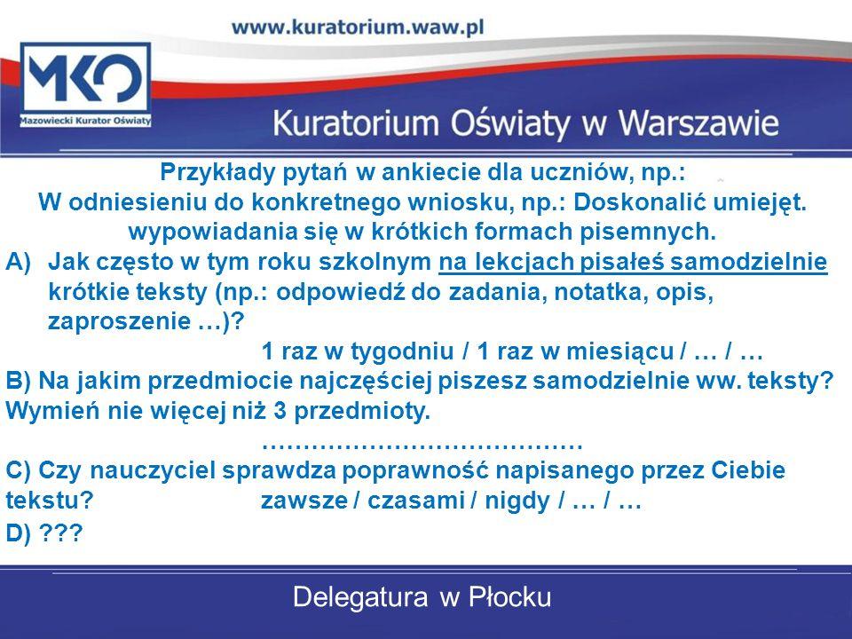 Delegatura w Płocku Przykłady pytań w ankiecie dla uczniów, np.: W odniesieniu do konkretnego wniosku, np.: Doskonalić umiejęt. wypowiadania się w kró