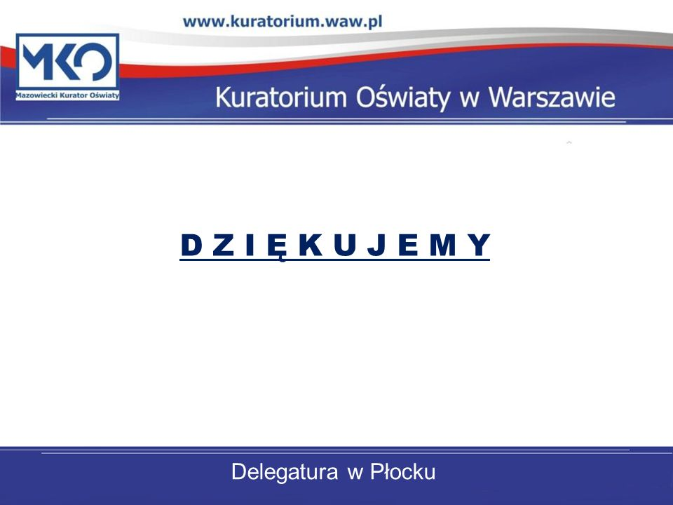 Delegatura w Płocku D Z I Ę K U J E M Y