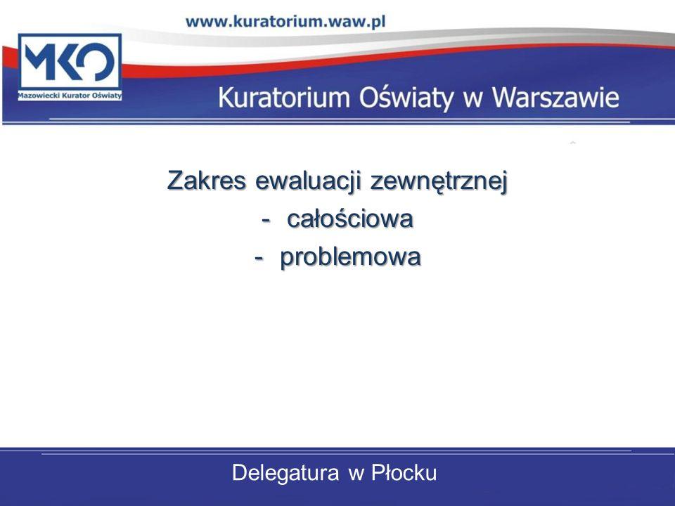 Delegatura w Płocku Zakres ewaluacji zewnętrznej -całościowa -problemowa