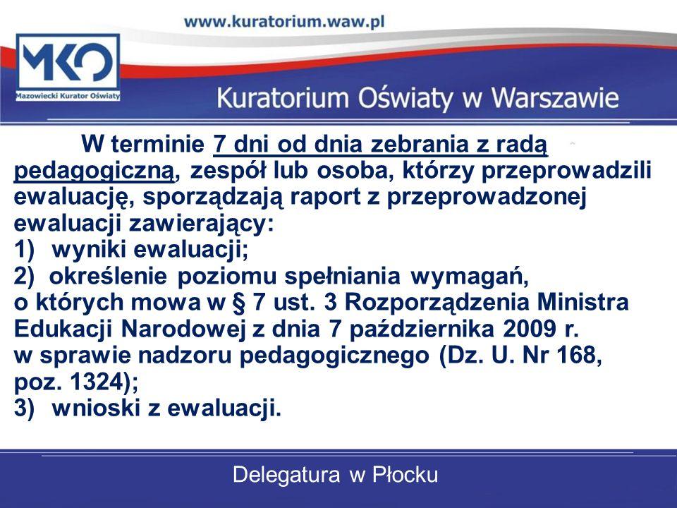 Delegatura w Płocku W terminie 7 dni od dnia zebrania z radą pedagogiczną, zespół lub osoba, którzy przeprowadzili ewaluację, sporządzają raport z prz