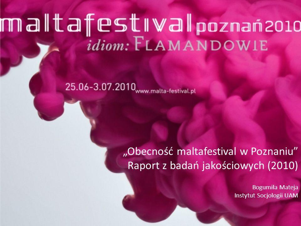 Obecność maltafestival w Poznaniu Raport z badań jakościowych (2010) Bogumiła Mateja Instytut Socjologii UAM
