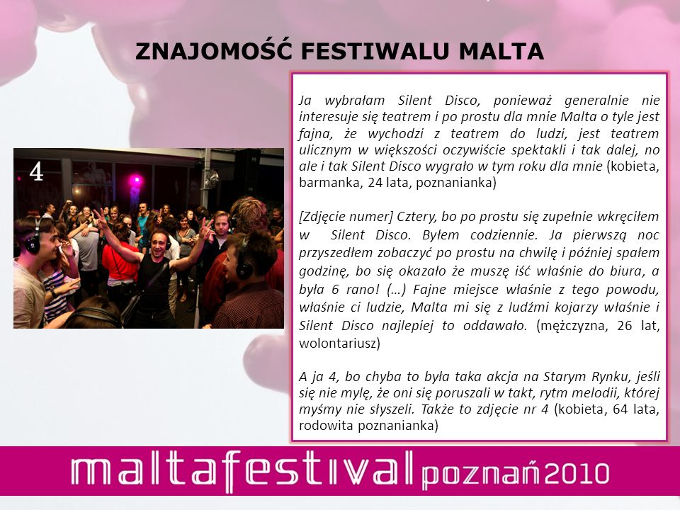 ZNAJOMOŚĆ FESTIWALU MALTA Ja wybrałam Silent Disco, ponieważ generalnie nie interesuje się teatrem i po prostu dla mnie Malta o tyle jest fajna, że wy