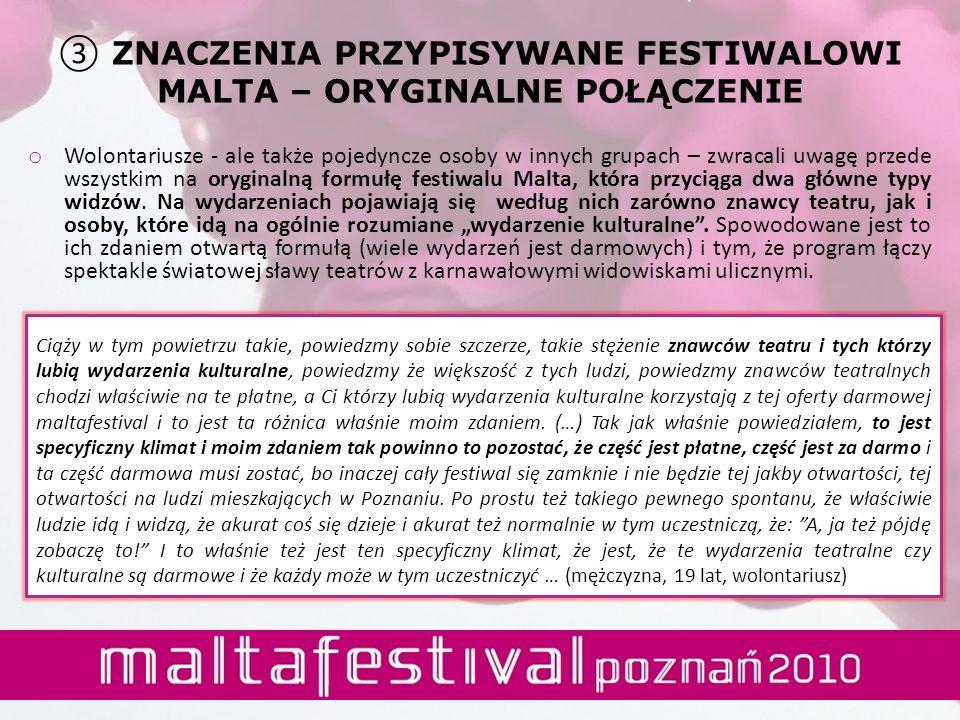o Wolontariusze - ale także pojedyncze osoby w innych grupach – zwracali uwagę przede wszystkim na oryginalną formułę festiwalu Malta, która przyciąga