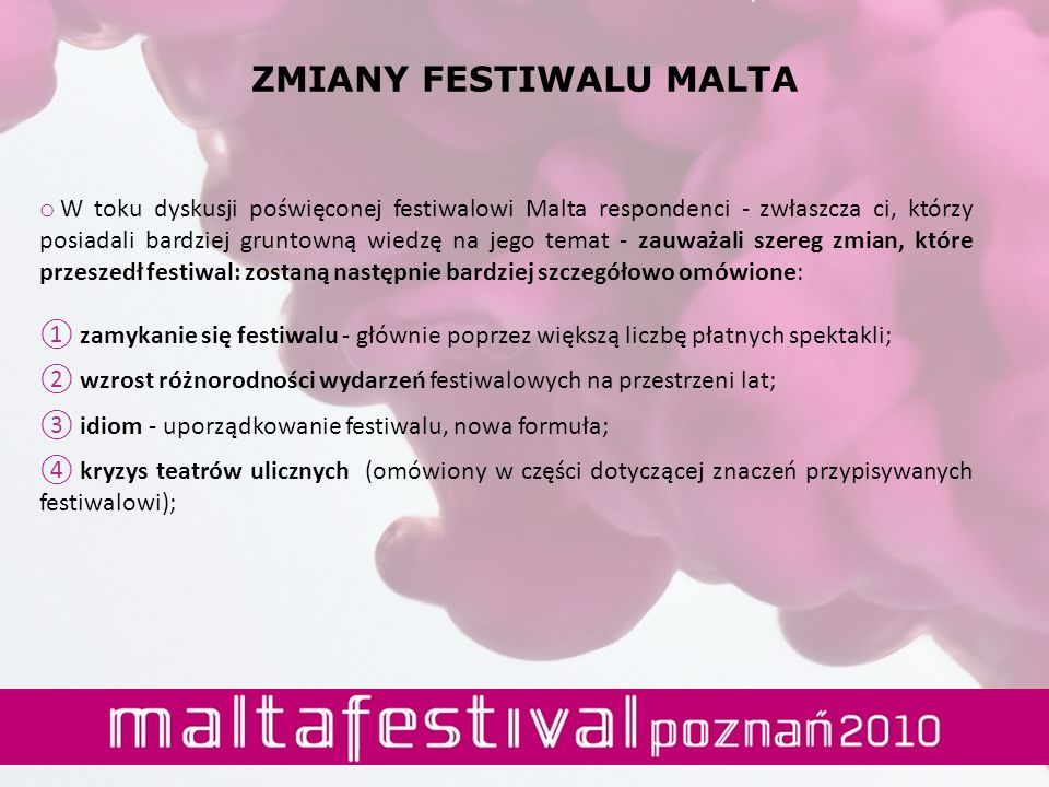 o W toku dyskusji poświęconej festiwalowi Malta respondenci - zwłaszcza ci, którzy posiadali bardziej gruntowną wiedzę na jego temat - zauważali szere