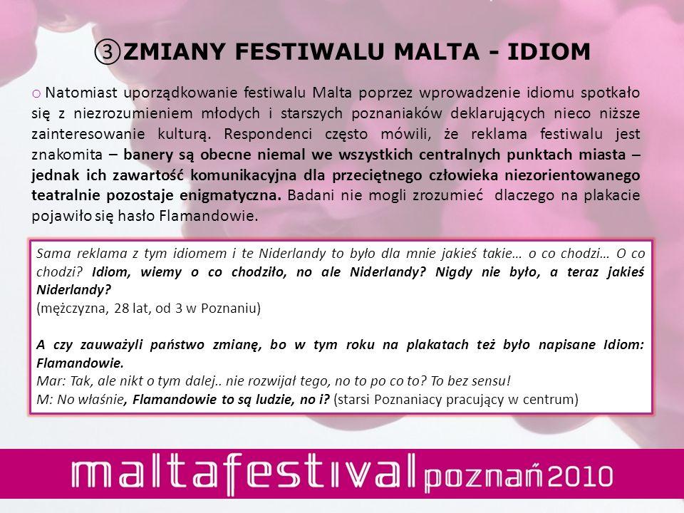 o Natomiast uporządkowanie festiwalu Malta poprzez wprowadzenie idiomu spotkało się z niezrozumieniem młodych i starszych poznaniaków deklarujących ni