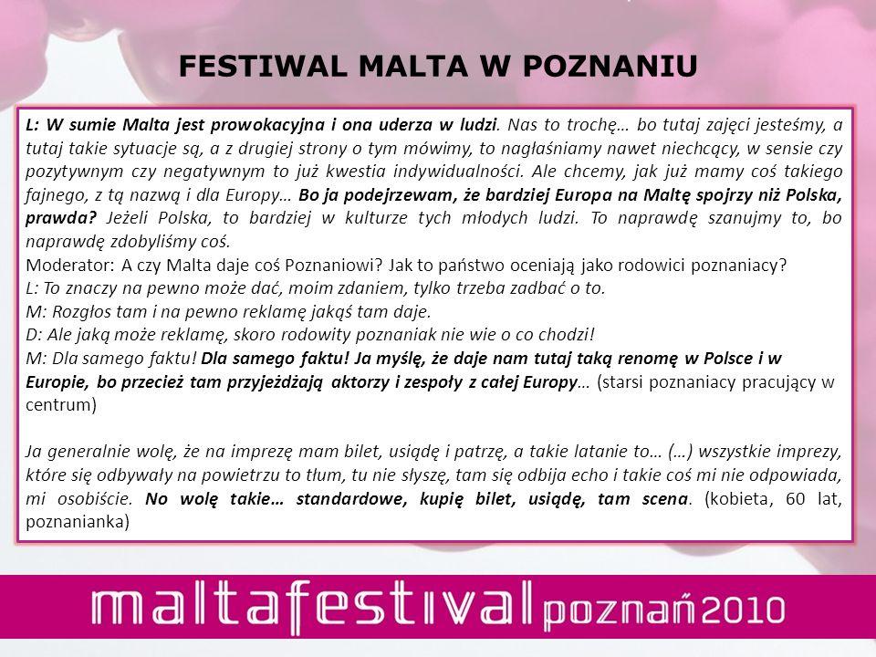 L: W sumie Malta jest prowokacyjna i ona uderza w ludzi. Nas to trochę… bo tutaj zajęci jesteśmy, a tutaj takie sytuacje są, a z drugiej strony o tym