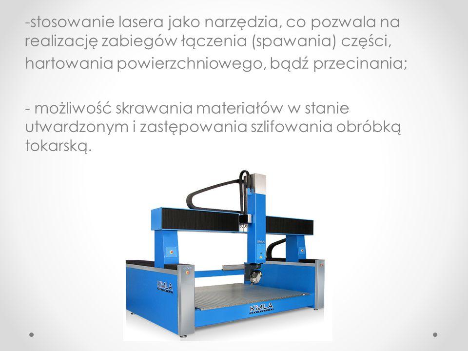 -stosowanie lasera jako narzędzia, co pozwala na realizację zabiegów łączenia (spawania) części, hartowania powierzchniowego, bądź przecinania; - możl