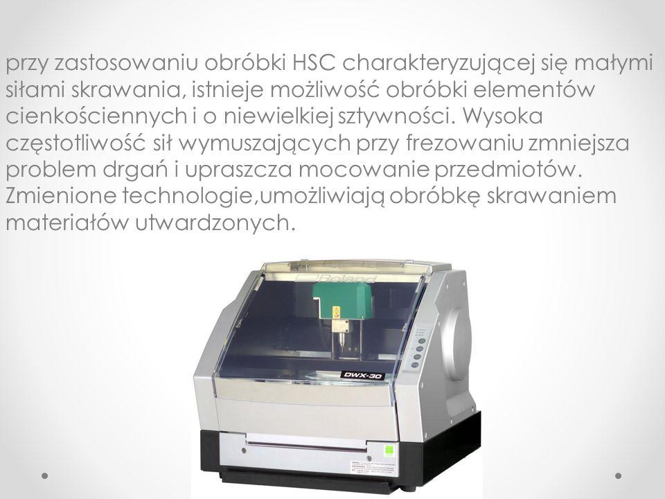przy zastosowaniu obróbki HSC charakteryzującej się małymi siłami skrawania, istnieje możliwość obróbki elementów cienkościennych i o niewielkiej szty
