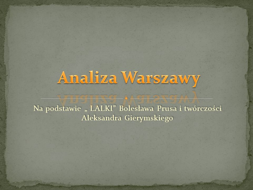 Na podstawie LALKI Bolesława Prusa i twórczości Aleksandra Gierymskiego