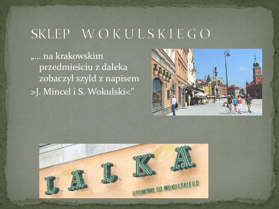 … na krakowskim przedmieściu z daleka zobaczył szyld z napisem >J. Mincel i S. Wokulski<