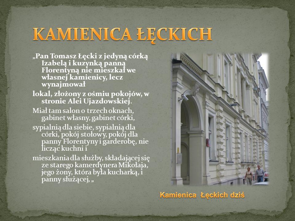 Pan Tomasz Łęcki z jedyną córką Izabelą i kuzynką panną Florentyną nie mieszkał we własnej kamienicy, lecz wynajmował lokal, złożony z ośmiu pokojów,