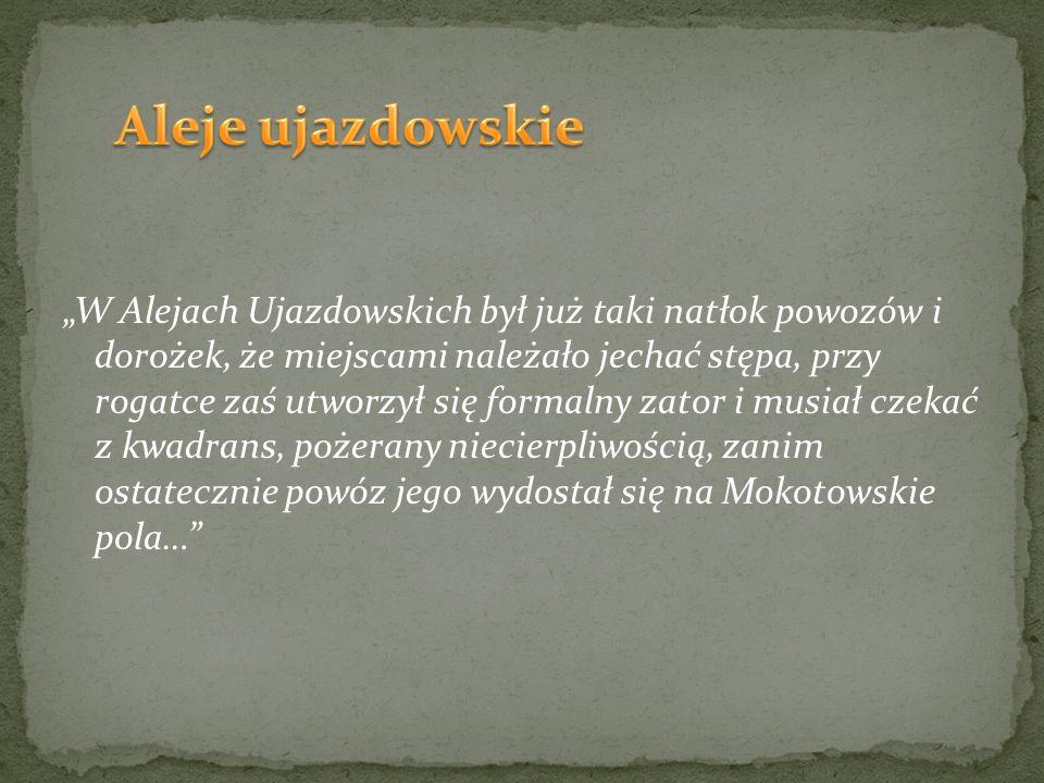 W Alejach Ujazdowskich był już taki natłok powozów i dorożek, że miejscami należało jechać stępa, przy rogatce zaś utworzył się formalny zator i musia
