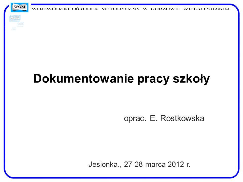 Dokumentowanie pracy szkoły oprac. E. Rostkowska Jesionka., 27-28 marca 2012 r.