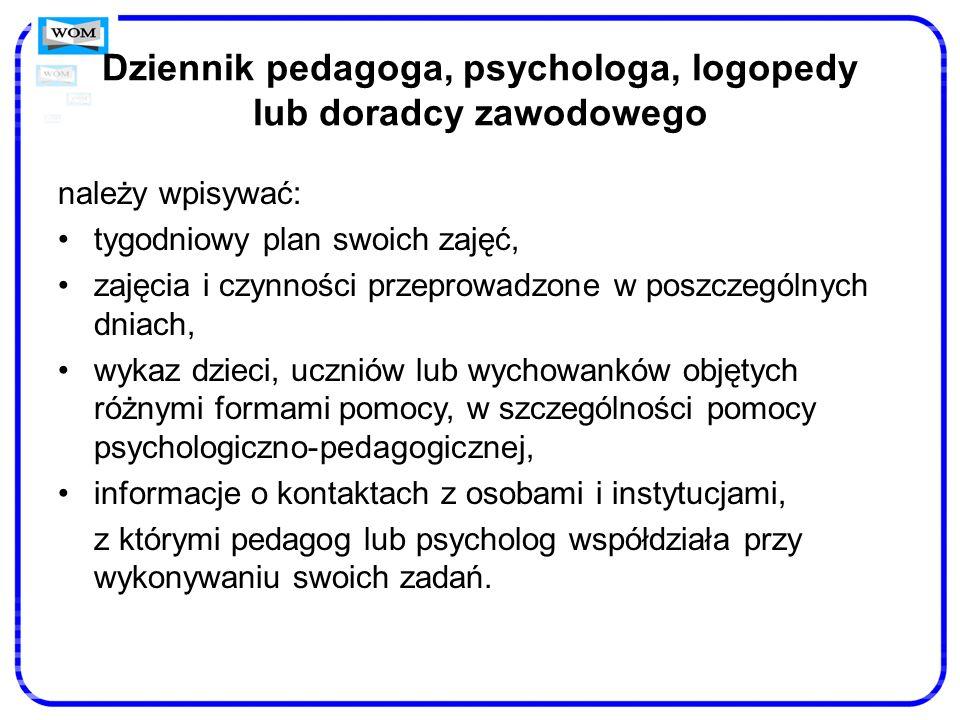 Dziennik pedagoga, psychologa, logopedy lub doradcy zawodowego należy wpisywać: tygodniowy plan swoich zajęć, zajęcia i czynności przeprowadzone w pos