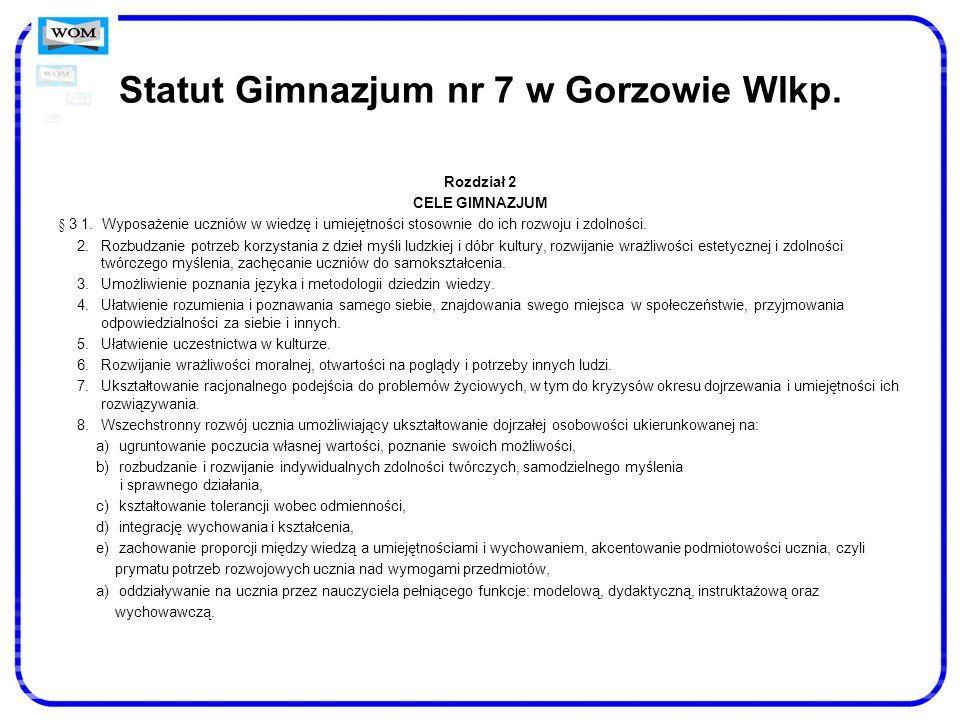 Statut Gimnazjum nr 7 w Gorzowie Wlkp. Rozdział 2 CELE GIMNAZJUM § 3 1. Wyposażenie uczniów w wiedzę i umiejętności stosownie do ich rozwoju i zdolnoś