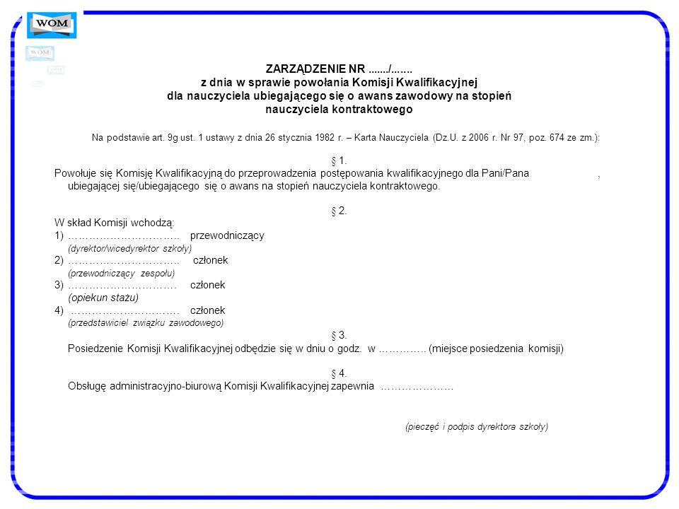 ZARZĄDZENIE NR......./....... z dnia w sprawie powołania Komisji Kwalifikacyjnej dla nauczyciela ubiegającego się o awans zawodowy na stopień nauczyci