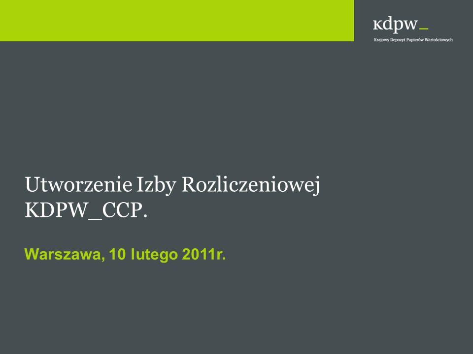 Warszawa, 10 lutego 2011r. Utworzenie Izby Rozliczeniowej KDPW_CCP.