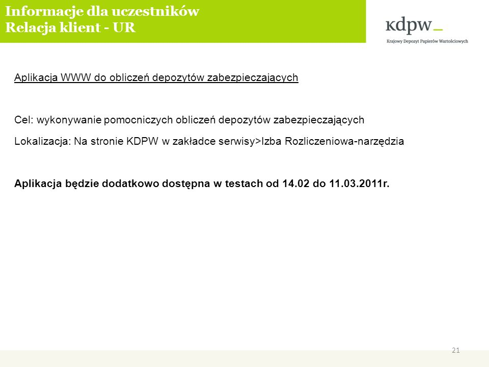 Aplikacja WWW do obliczeń depozytów zabezpieczających Cel: wykonywanie pomocniczych obliczeń depozytów zabezpieczających Lokalizacja: Na stronie KDPW