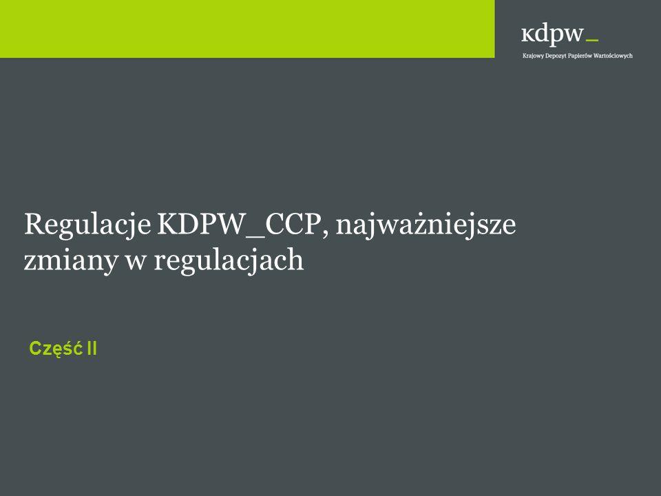 Część II Regulacje KDPW_CCP, najważniejsze zmiany w regulacjach