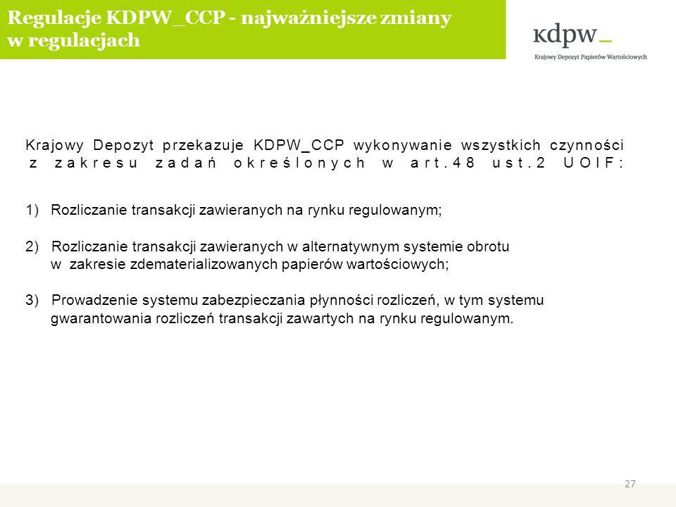 Krajowy Depozyt przekazuje KDPW_CCP wykonywanie wszystkich czynności z zakresu zadań określonych w art.48 ust.2 UOIF: 1)Rozliczanie transakcji zawiera