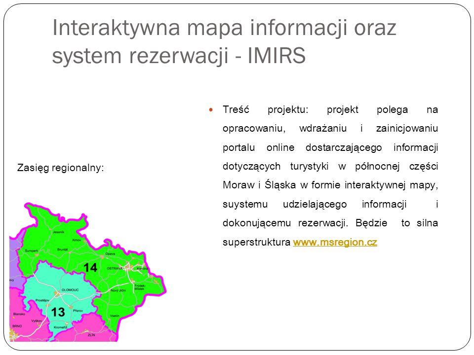 Interaktywna mapa informacji oraz system rezerwacji - IMIRS Zasięg regionalny: Treść projektu: projekt polega na opracowaniu, wdrażaniu i zainicjowaniu portalu online dostarczającego informacji dotyczących turystyki w północnej części Moraw i Śląska w formie interaktywnej mapy, suystemu udzielającego informacji i dokonującemu rezerwacji.