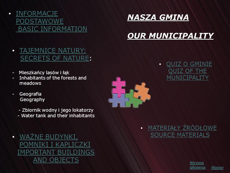 NASZA GMINA OUR MUNICIPALITY NASZA GMINA OUR MUNICIPALITY INFORMACJE PODSTAWOWE BASIC INFORMATION INFORMACJE PODSTAWOWE BASIC INFORMATION TAJEMNICE NA