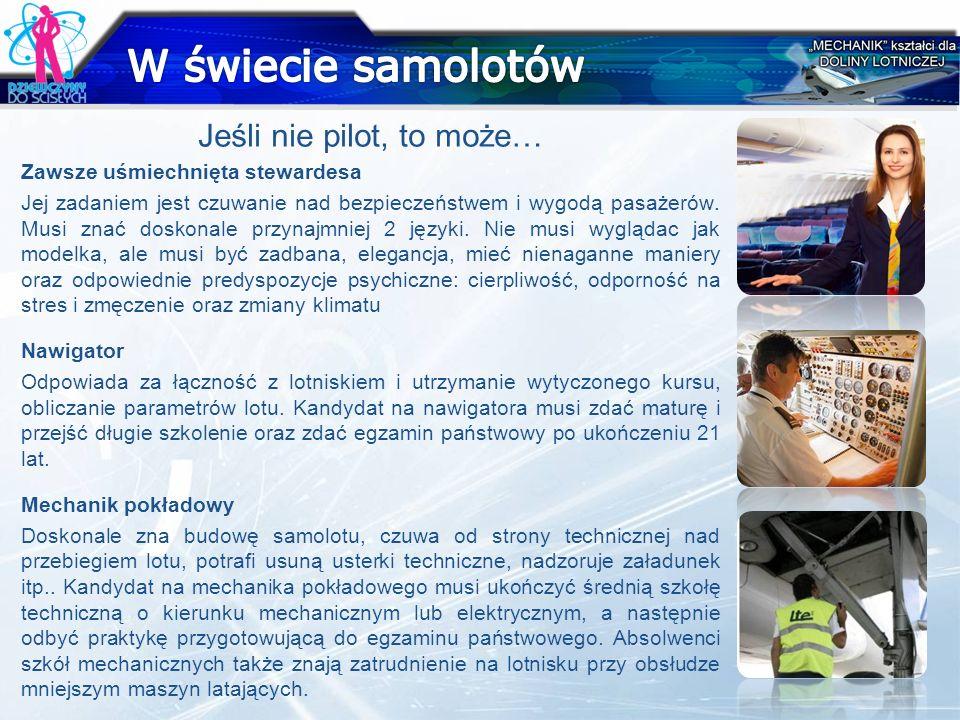 Jeśli nie pilot, to może… Zawsze uśmiechnięta stewardesa Jej zadaniem jest czuwanie nad bezpieczeństwem i wygodą pasażerów. Musi znać doskonale przyna