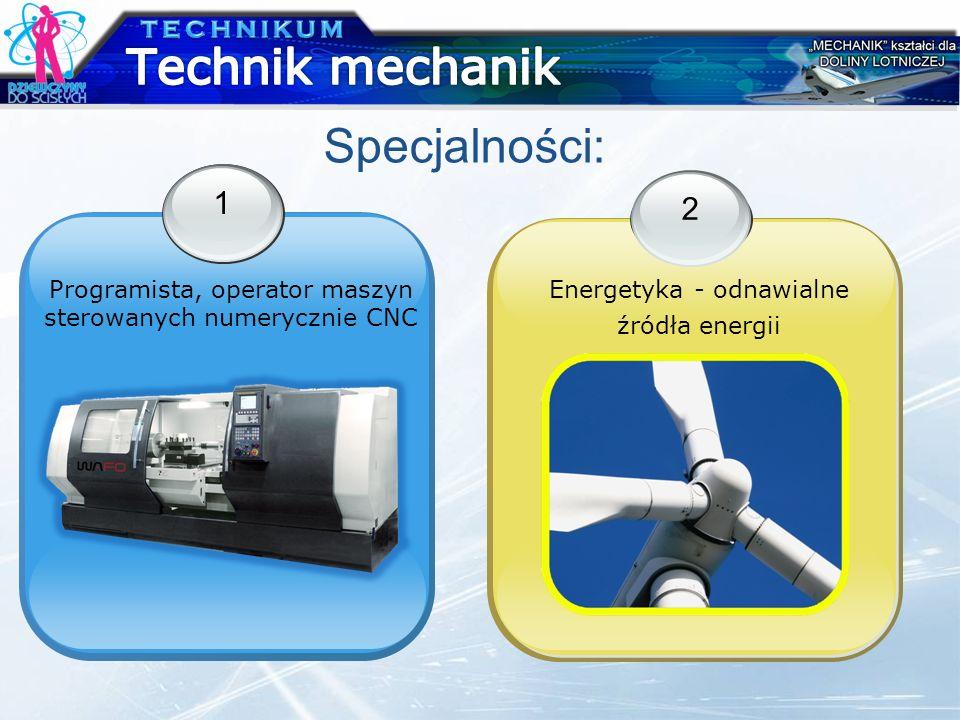 Specjalności: 1 Programista, operator maszyn sterowanych numerycznie CNC 2 Energetyka - odnawialne źródła energii