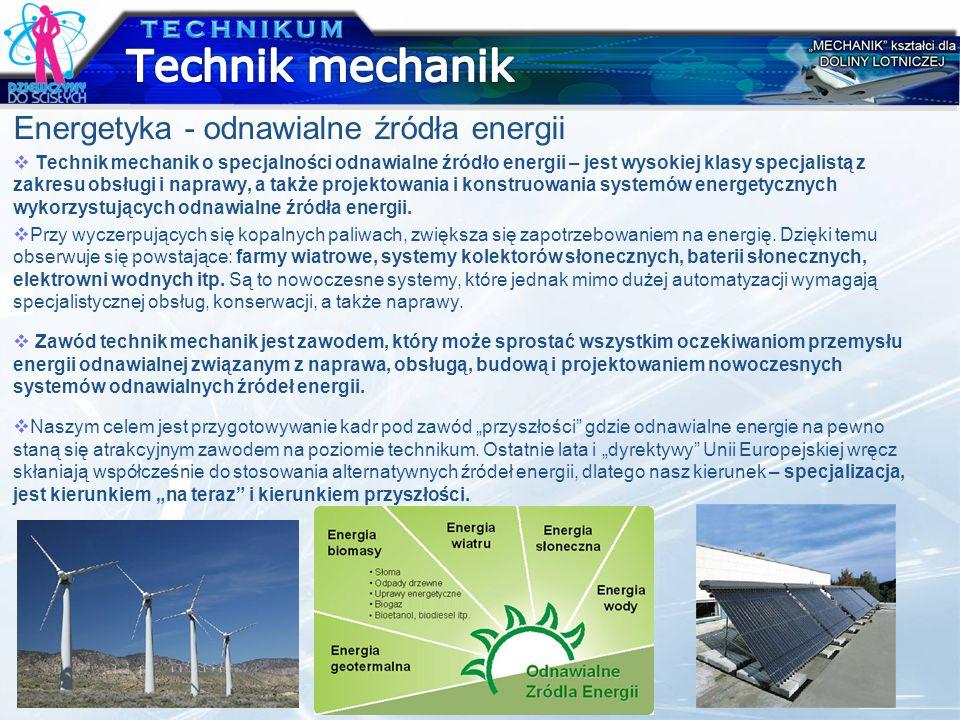 Energetyka - odnawialne źródła energii Technik mechanik o specjalności odnawialne źródło energii – jest wysokiej klasy specjalistą z zakresu obsługi i