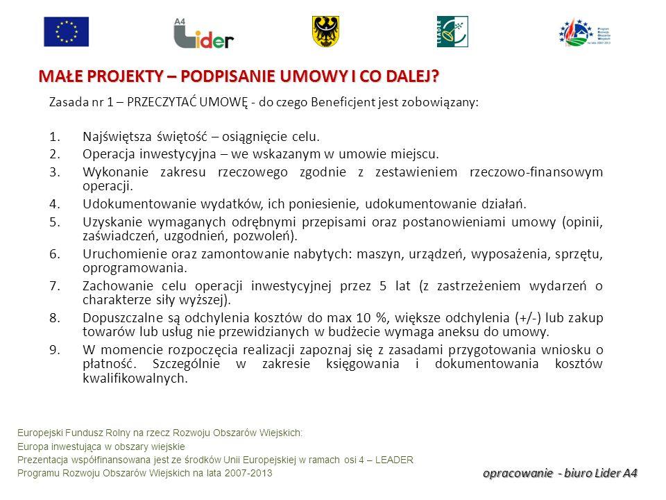 opracowanie - biuro Lider A4 Europejski Fundusz Rolny na rzecz Rozwoju Obszarów Wiejskich: Europa inwestująca w obszary wiejskie Prezentacja współfinansowana jest ze środków Unii Europejskiej w ramach osi 4 – LEADER Programu Rozwoju Obszarów Wiejskich na lata 2007-2013 MAŁE PROJEKTY – PODPISANIE UMOWY I CO DALEJ.