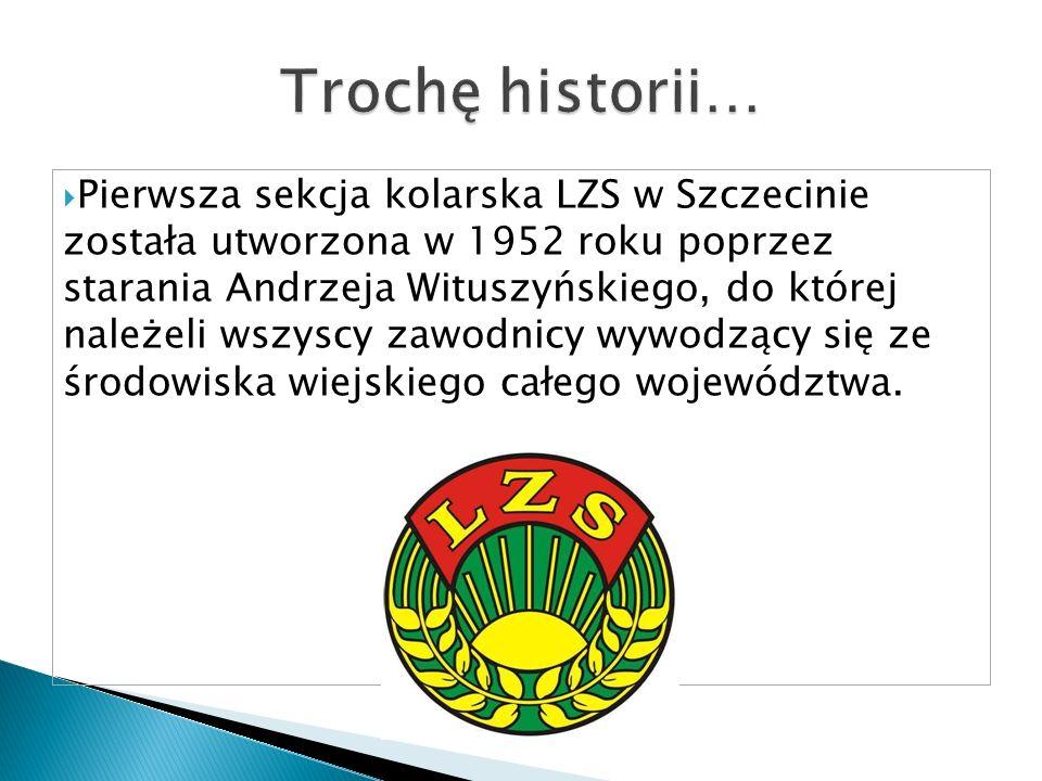 Pierwsza sekcja kolarska LZS w Szczecinie została utworzona w 1952 roku poprzez starania Andrzeja Wituszyńskiego, do której należeli wszyscy zawodnicy