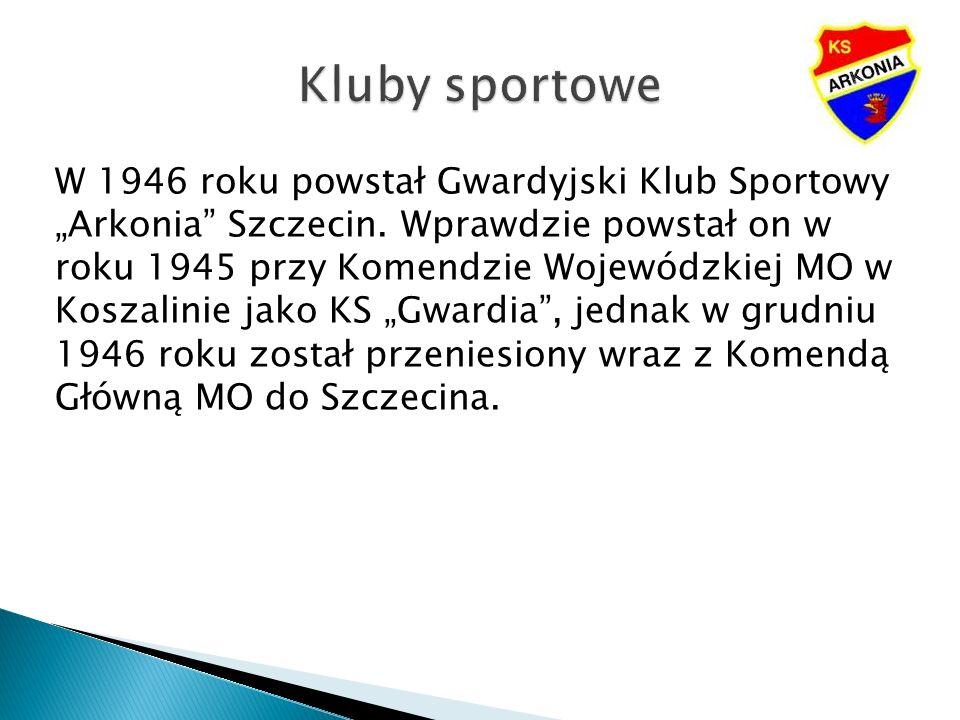 W 1946 roku powstał Gwardyjski Klub Sportowy Arkonia Szczecin. Wprawdzie powstał on w roku 1945 przy Komendzie Wojewódzkiej MO w Koszalinie jako KS Gw