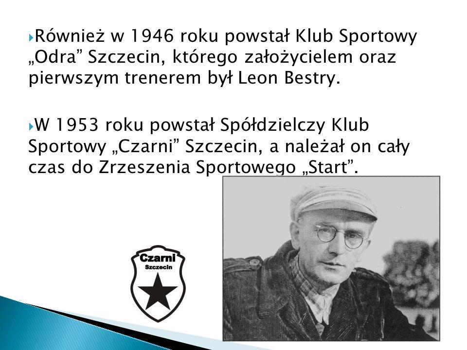 Również w 1946 roku powstał Klub Sportowy Odra Szczecin, którego założycielem oraz pierwszym trenerem był Leon Bestry. W 1953 roku powstał Spółdzielcz