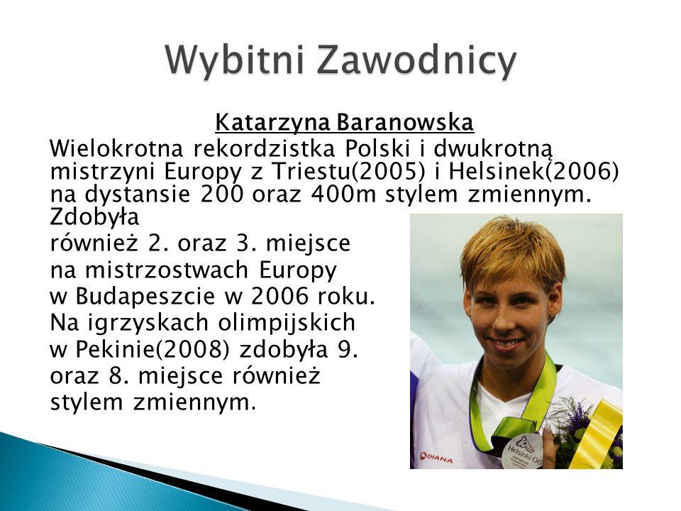 Katarzyna Baranowska Wielokrotna rekordzistka Polski i dwukrotną mistrzyni Europy z Triestu(2005) i Helsinek(2006) na dystansie 200 oraz 400m stylem z