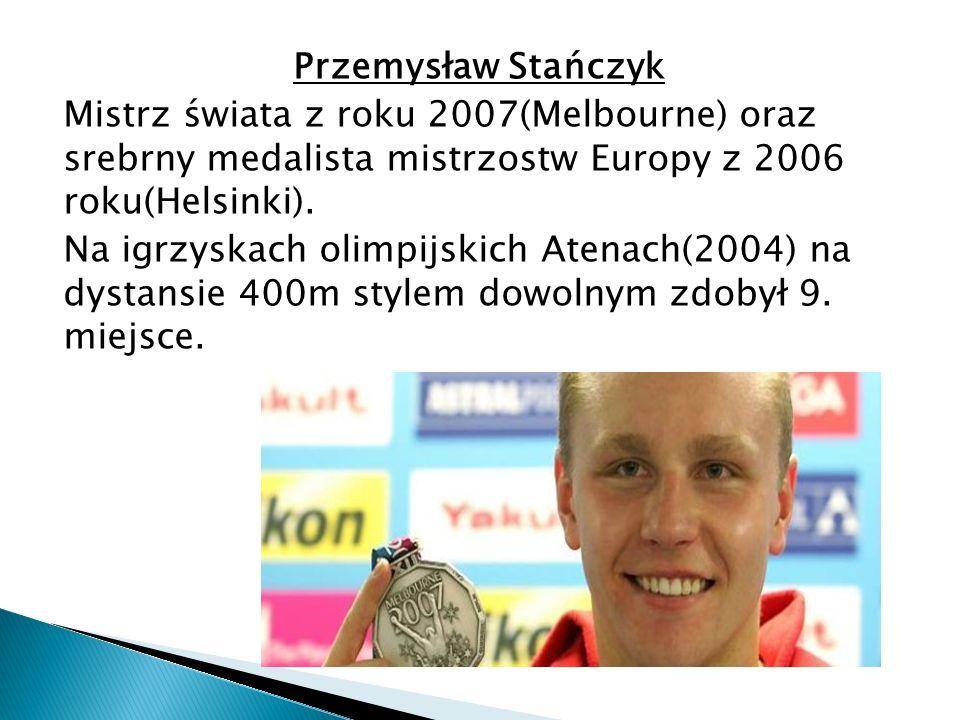 Przemysław Stańczyk Mistrz świata z roku 2007(Melbourne) oraz srebrny medalista mistrzostw Europy z 2006 roku(Helsinki). Na igrzyskach olimpijskich At