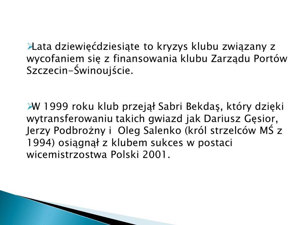 Lata dziewięćdziesiąte to kryzys klubu związany z wycofaniem się z finansowania klubu Zarządu Portów Szczecin-Świnoujście. W 1999 roku klub przejął Sa