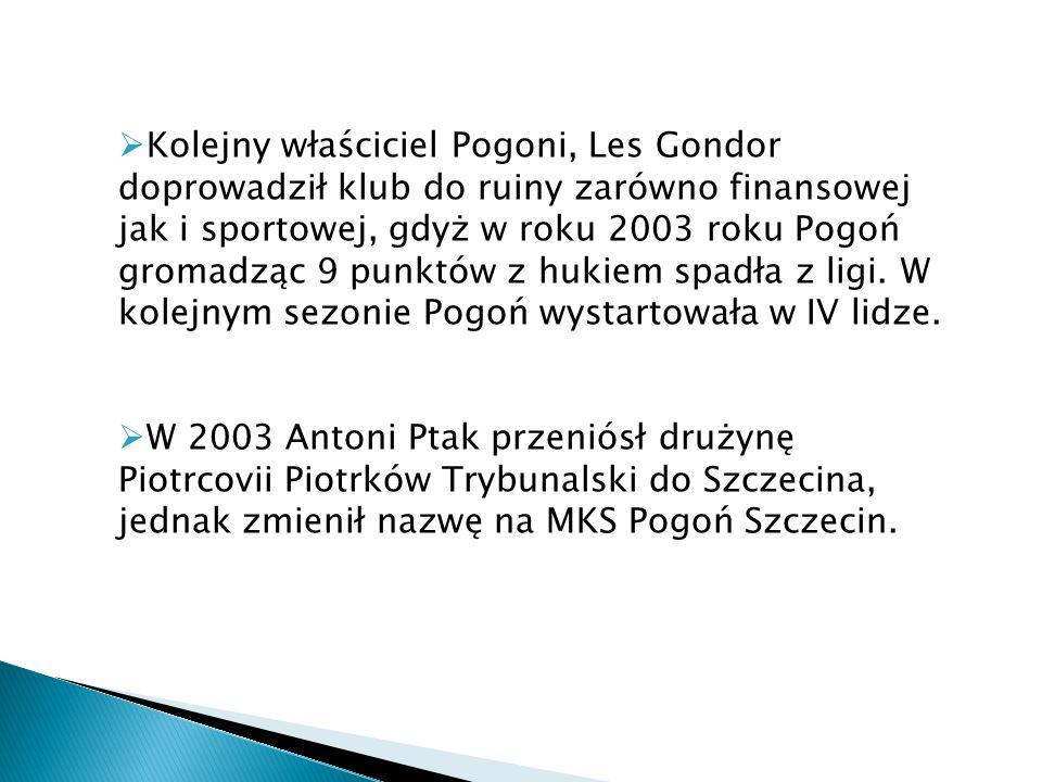 Kolejny właściciel Pogoni, Les Gondor doprowadził klub do ruiny zarówno finansowej jak i sportowej, gdyż w roku 2003 roku Pogoń gromadząc 9 punktów z