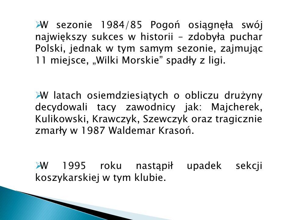 W sezonie 1984/85 Pogoń osiągnęła swój największy sukces w historii – zdobyła puchar Polski, jednak w tym samym sezonie, zajmując 11 miejsce, Wilki Mo