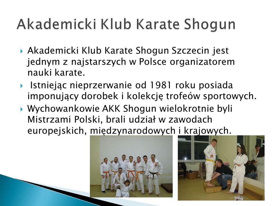 Akademicki Klub Karate Shogun Szczecin jest jednym z najstarszych w Polsce organizatorem nauki karate. Istniejąc nieprzerwanie od 1981 roku posiada im